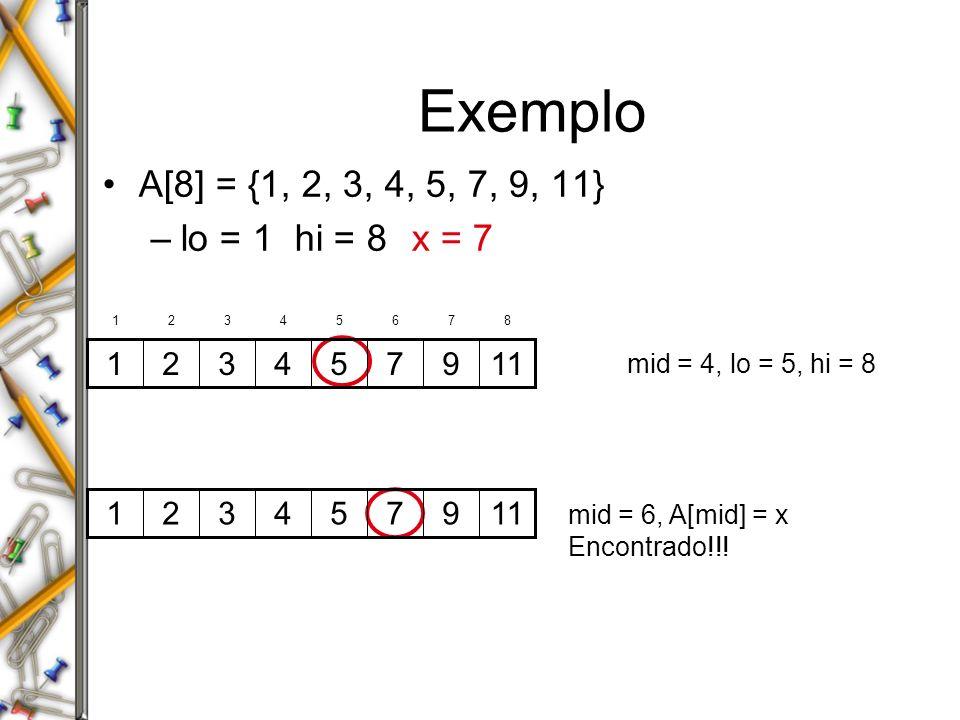 Exemplo A[8] = {1, 2, 3, 4, 5, 7, 9, 11} lo = 1 hi = 8 x = 7 11 9 7 5